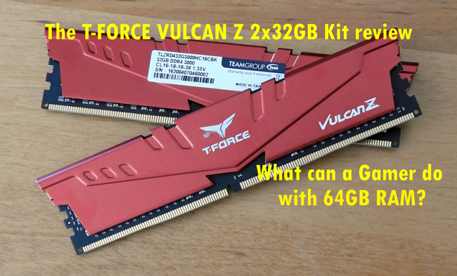 T-FORCE VULCAN Z 2x32GB Kit review – What can a Gamer do with 64GB?